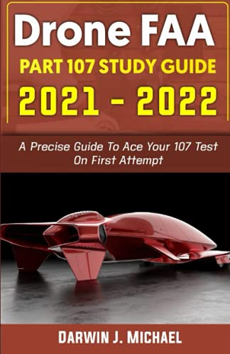 DRONE FAA PART 107 STUDY GUIDE 2021 -2022: A Precise Guide To Ace Your 107 Test On First Attempt