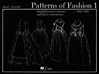 Patterns of Fashion 1: Englishwomen's Dresses and Their Construction C. 1660-1860