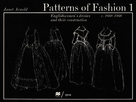 Buy Discount Patterns of Fashion 1: Englishwomen's Dresses and Their Construction C. 1660-1860