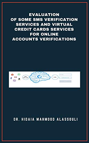 Evaluation of Some SMS Verification Services and Virtual Credit Cards Services for Online Accounts Verifications (English Edition)