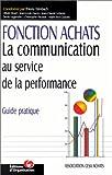 Fonction achats. La communication au service de la performance - Guide pratique