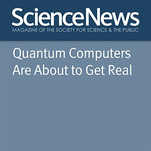 Quantum Computers Are About to Get Real                   By:                                                                                                                                 Emily Conover                               Narrated by:                                                                                                                                 Joe Knezevich                      Length: 21 mins     Not rated yet     Overall 0.0