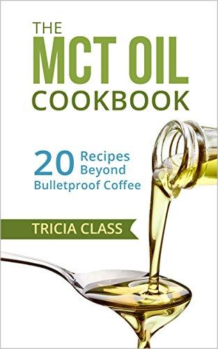 The MCT Oil Cookbook: 20 Recipes Beyond Bulletproof Coffee
