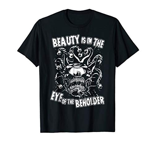 Beauty is in the Eye of the Beholder T-Shirt. RPG Tabletop