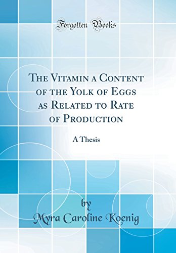 The Vitamin a Content of the Yolk of Eggs as Related to Rate of Production: A Thesis (Classic Reprint)