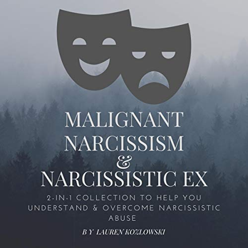 Couverture de Malignant Narcissism & Narcissistic Ex: 2-in-1 Collection to Help You Understand & Overcome Narcissistic Abuse