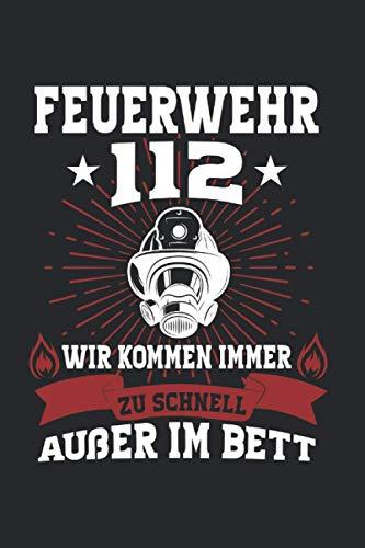 Feuerwehr 112 Wir Kommen Immmer zu Schnell Außer Im Bett: Feuerwehr Männer & Feuerwehrmann Notizbuch 6' x 9' Freiwillige Feuerwehr Geschenk für 112 & Feuerwehrauto