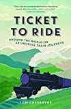 Ticket to Ride: Around the World on 49 Unusual Train Journeys [Idioma Inglés]