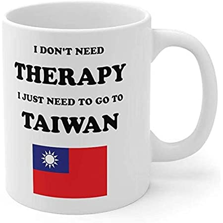 Taiwan Mug Taiwan gifts I Dont Need Therepy I Just Need To Go To Taiwan Taiwan Coffee Cup
