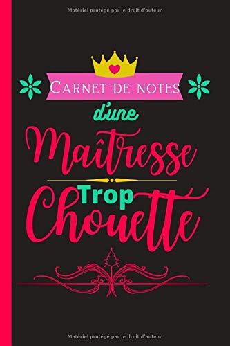 Maîtresse Trop Chouette: Carnet Citation, Cadeaux maîtresses ou Atsem d'ecole fin d'année, carnet de note pour maîtresse, merci maitresse