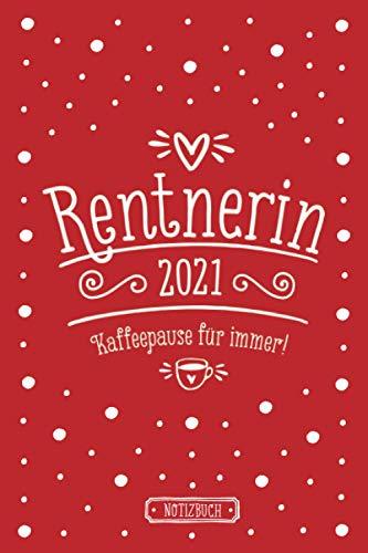 Rentnerin 2021, Kaffeepause für immer!   Notizbuch für Rentnerinnen   liniert   rot   ca. Din A5 (6×9 inch): Geschenkbuch zum Ruhestand   Lustiges ... Kollegin   Geburtstagsgeschenk Oma