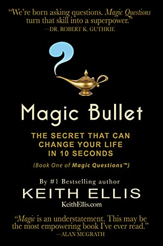 MAGIC BULLET: The Secret That Can Change Your Life in 10 Seconds (Magic Questions Series Book 1) (English Edition)