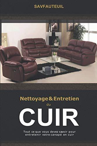 NETTOYAGE ET ENTRETIEN DU CUIR: Tout ce que vous devez savoir pour entretenir votre canapé en cuir