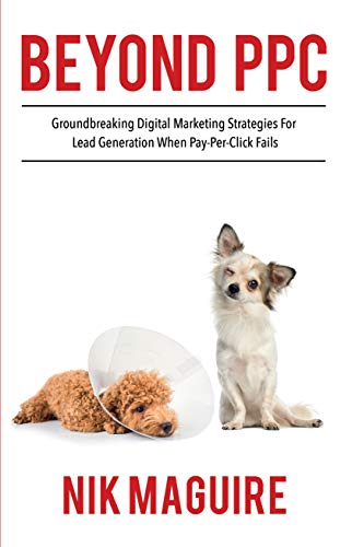 Beyond PPC: Groundbreaking strategies for digital marketing lead generation when pay per click won't perform (English Edition)