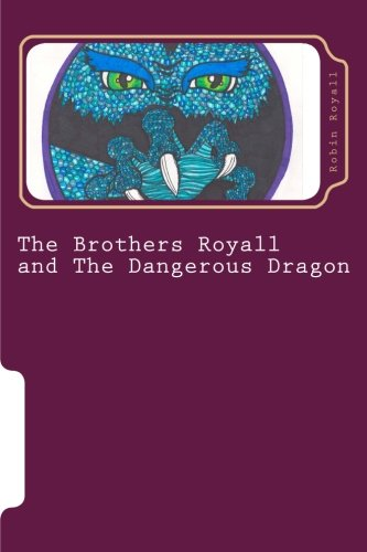 The Brothers Royall: And the Dangerous Dragon (Volume 1)