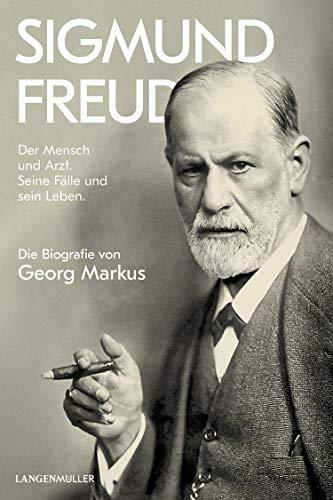 Sigmund Freud: Der Mensch und Arzt. Seine Fälle und sein Leben. Die Biografie von...