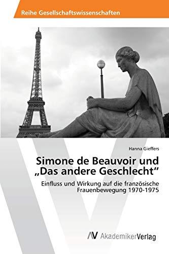 """Simone de Beauvoir und """"Das andere Geschlecht"""": Einfluss und Wirkung auf die französische Frauenbewegung 1970-1975"""