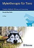 Mykotherapie für Tiere: Vitalpilze: Heilkraft, Wirkung und Anwendung - Wanda May Pulfer