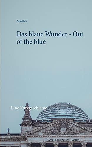 Das blaue Wunder - Out of the blue: Eine Kurzgeschichte