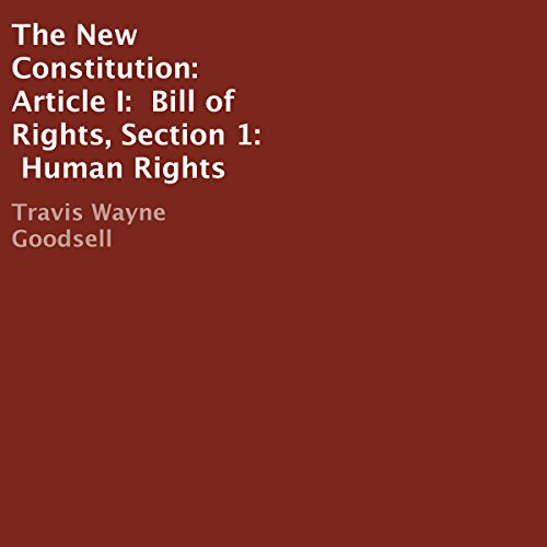The New Constitution: Article I: Bill of Rights, Section 1: Human Rights audiobook cover art