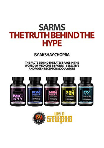 SARMS The Truth Behind The Hype: The Facts Behind the Latest Rage in the World of Medicine & Sports - Selective Androgen Receptor Modulators (WE R STUPID Book 36) (English Edition)