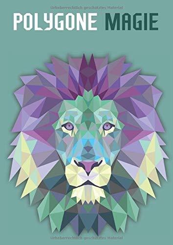 Polygone Magie: Das etwas andere Malbuch mit 55 tollen polygonen Tieren für Kinder ab 10+ Jahren zum Ausmalen und als Kopiervorlage für PädagogInnen. (Kunst der Formen, Band 1)