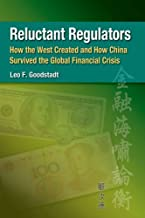 Reluctant Regulators: How the West Created and How China Survived the Global Financial Crisis