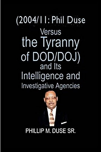 2004/11: Phil Duse versus the Tyranny of DoD/DOJ and its Intelligence and Investigative Agencies (English Edition)