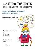 Cahier de jeux de stimulation cognitive : Sujets Alzheimer, désorientés, démences, amnésies
