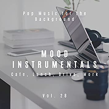 Mood Instrumentals: Pop Music For The Background - Cafe, Lunch, Drive, Work, Vol. 28