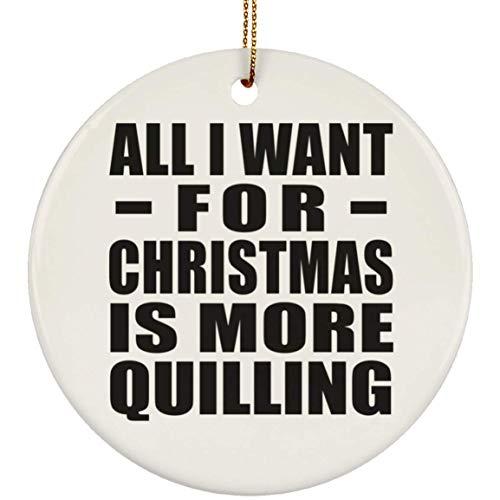 Designsify All I Want For Christmas Is More Quilling - Circle Ornament Árbol de Navidad Adorno de Madera - Regalo para Cumpleaños, Aniversario, Día de Navidad o Día de Acción de Gracias