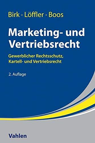 Marketing- und Vertriebsrecht: Gewerblicher Rechtsschutz, Kartell- und Vertriebsrecht: Lehr- und Praxishandbuch zum Gewerblichen Rechtsschutz, Kartell- und Vertriebsrecht