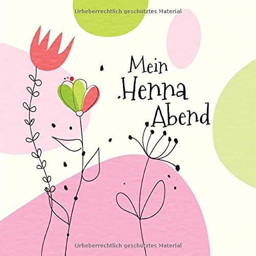 Mein Henna Abend: Gästebuch I Erinnerungsalbum für die Henna Nacht zum selbst gestalten I Floral...