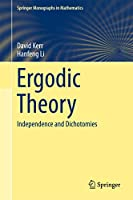 Ergodic Theory: Independence and Dichotomies (Springer Monographs in Mathematics)