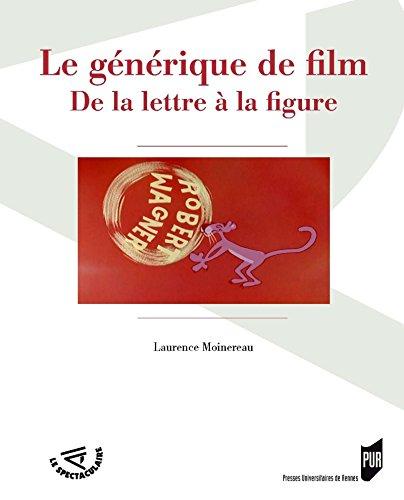 Le générique de film: De la lettre à la figure (Le Spectaculaire) (French Edition)