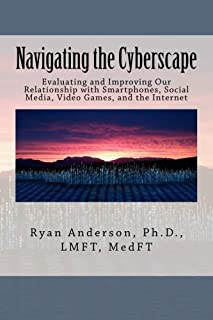 Navigating the Cyberscape: Evaluating and Improving our Relationship with Smartphones, Social Media, Video Games, and the Internet