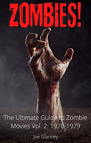 Zombies! The Ultimate Guide to Zombie Movies Vol 2: 1970-1979: Zombie movie reviews for all zombie movies made in the 1970s - An indispensible guide for all fans of horror movies. (English Edition)