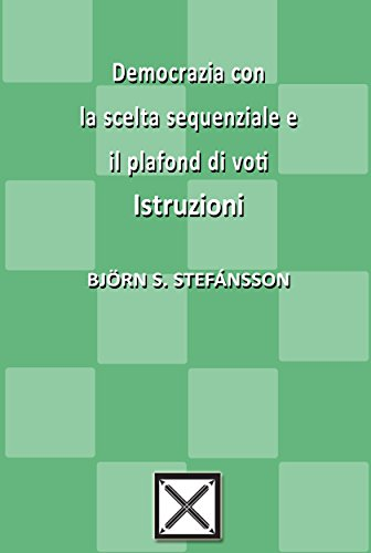 Democrazia con la scelta sequenziale e il plafond di voti - Istruzioni (Italian Edition)