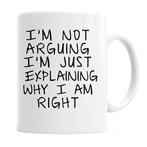 Gag Gift Coffee Mug - I'm Not Arguing I'm Just Explaining Why I Am Right