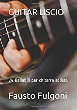 GUITAR LISCIO: 24 Ballabili per chitarra solista (Italian Edition)