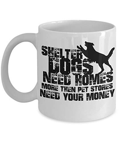 Taza De Café Dog Lover Shelter Los Perros Necesitan Hogares Más Que Tiendas De Mascotas Best Animal Lover Dog Adopt Rescue Shelter 330Ml Taza De Cerámica Oficina De Aniversario Ta