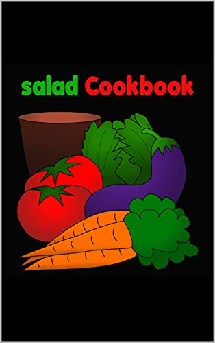 The Complete Salad Cookbook New : Who Like To cook easy, Fast and Easy - Size (8.5 x 11 inches) 63 Pages (English Edition)