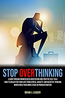 STOP OVERTHINKING: Learn, Through Mindfulness Meditation ...
