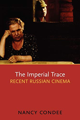 The Imperial Trace: Recent Russian Cinema