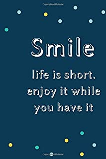 Smile life is short. enjoy it while you have it :Journal and Notebook Composition Size (