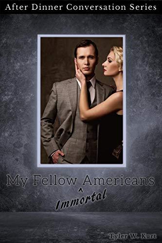 My Fellow (Immortal) Americans: After Dinner Conversation Short Story Series