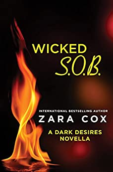 Wicked S.O.B.: A Dark Desires novella by [Zara Cox]