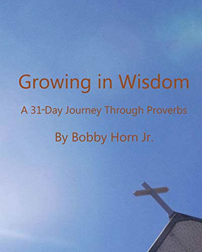 Growing in Wisdom: A 31-Day Journey through Proverbs (English Edition)