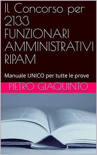 Il Concorso per 2133 FUNZIONARI AMMINISTRATIVI RIPAM: Manuale UNICO per tutte le prove (Corsi e Concorsi STUDIOPIGI Vol. 15)