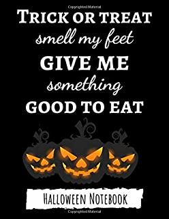 Trick Or Treat Smell My Feet Give Me Something Good To Eat: Funny College Ruled Halloween Notebook / Journal / Diary, Halloween Gifts